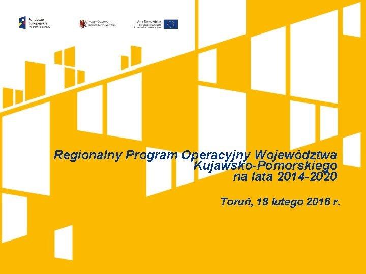 Regionalny Program Operacyjny Wojewdztwa KujawskoPomorskiego na lata 2014