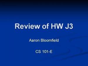 Review of HW J 3 Aaron Bloomfield CS