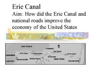 Erie Canal Aim How did the Erie Canal