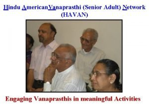 Hindu American Vanaprasthi Senior Adult Network HAVAN Engaging
