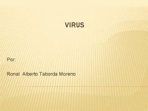 VIRUS Por Ronal Alberto Taborda Moreno VIRUS Un