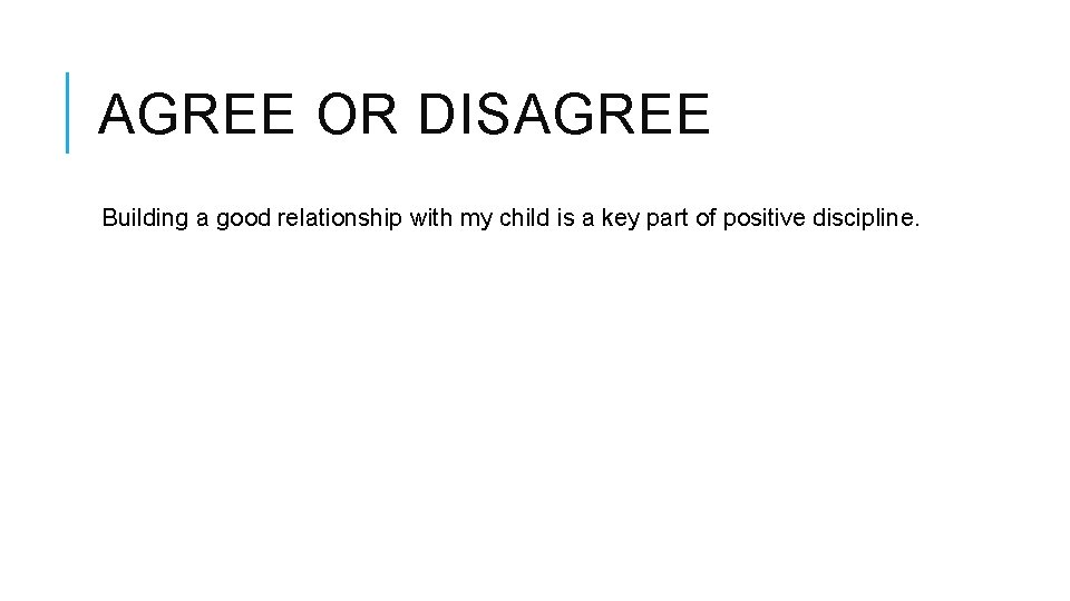 AGREE OR DISAGREE Building a good relationship with