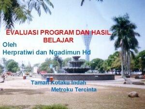 EVALUASI PROGRAM DAN HASIL BELAJAR Oleh Herpratiwi dan