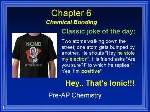 Chapter 6 Chemical Bonding Classic joke of the