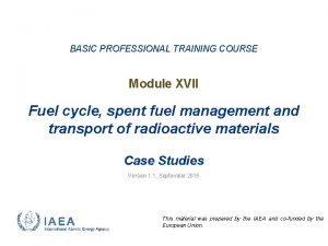 BASIC PROFESSIONAL TRAINING COURSE Module XVII Fuel cycle