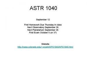 ASTR 1040 September 12 First Homework Due Thursday