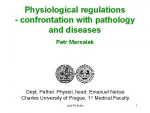 Physiological regulations confrontation with pathology and diseases Petr