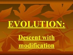 EVOLUTION Descent with modification Age of the Earth