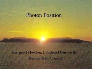 Photon Position Margaret Hawton Lakehead University Thunder Bay