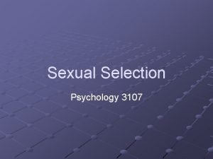Sexual Selection Psychology 3107 Introduction A species ecology