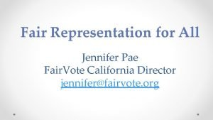 Fair Representation for All Jennifer Pae Fair Vote