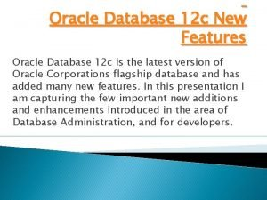 Oracle Database 12 c New Features Oracle Database