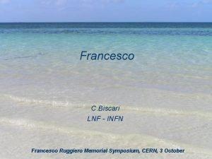 Francesco C Biscari LNF INFN Francesco Ruggiero Memorial