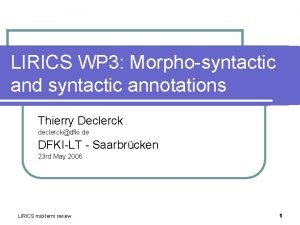 LIRICS WP 3 Morphosyntactic and syntactic annotations Thierry