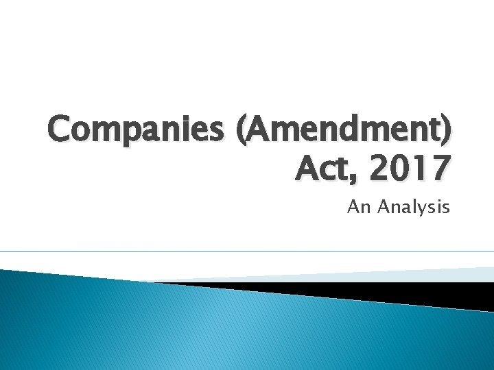 Companies Amendment Act 2017 An Analysis Companies Amendment
