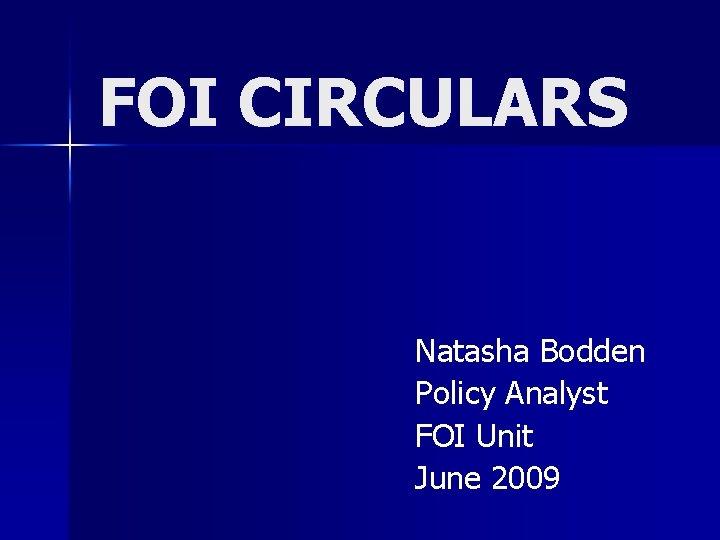 FOI CIRCULARS Natasha Bodden Policy Analyst FOI Unit