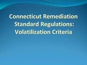 Connecticut Remediation Standard Regulations Volatilization Criteria Volatilization Criteria