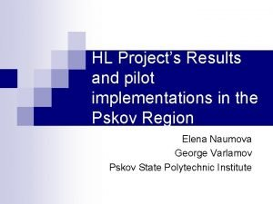 HL Projects Results and pilot implementations in the