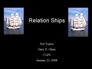 Relation Ships Hot Topics Gary D Glass CAPS
