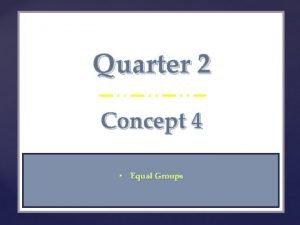 Quarter 2 Concept 4 Equal Groups Quarter 2