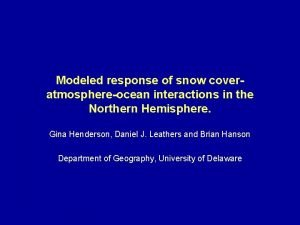 Modeled response of snow coveratmosphereocean interactions in the