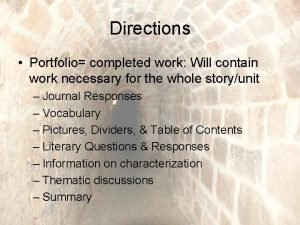 Directions Portfolio completed work Will contain work necessary