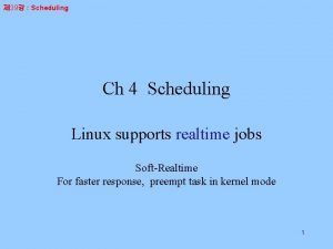 39 Scheduling Ch 4 Scheduling Linux supports realtime