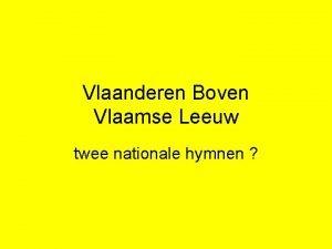Vlaanderen Boven Vlaamse Leeuw twee nationale hymnen overzicht