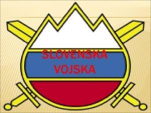 SLOVENSKA VOJSKA OSNOVNO Kratica za slovensko vojsko je