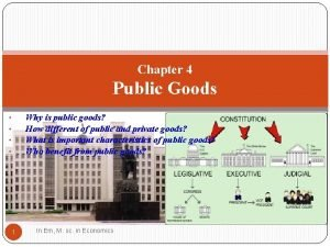 Chapter 4 Public Goods Why is public goods