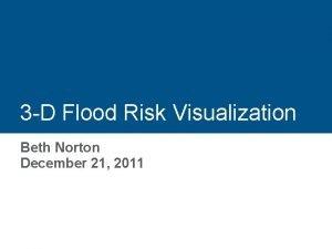3 D Flood Risk Visualization Beth Norton December