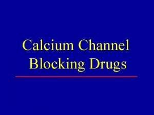 Calcium Channel Blocking Drugs Outline Introduction Pharmacokinetics CCB