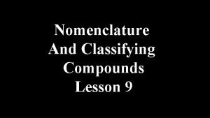 Nomenclature And Classifying Compounds Lesson 9 Classifying and