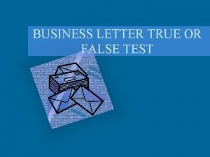 BUSINESS LETTER TRUE OR FALSE TEST Are the