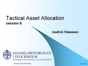 Tactical Asset Allocation session 5 Andrei Simonov Tactical