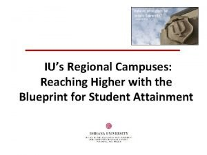 IUs Regional Campuses Reaching Higher with the Blueprint