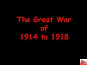 The Great War of 1914 to 1918 Please