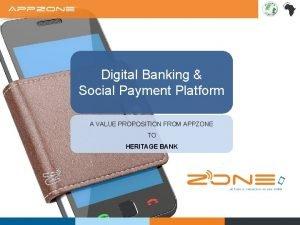 Digital Banking Social Payment Platform A VALUE PROPOSITION