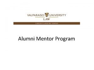 Alumni Mentor Program Welcome We are excited this