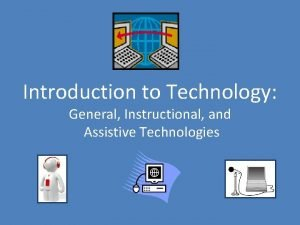 Introduction to Technology General Instructional and Assistive Technologies