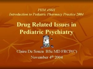 PHM 456 H Introduction to Pediatric Pharmacy Practice