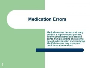 Medication Errors Medication errors can occur at many