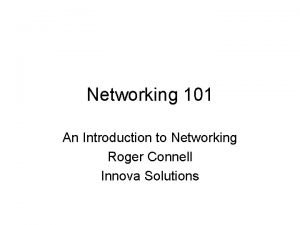 Networking 101 An Introduction to Networking Roger Connell