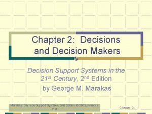 Chapter 2 Decisions and Decision Makers Decision Support
