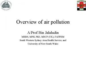 Overview of air pollution AProf Bin Jalaludin MBBS