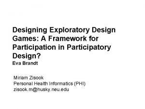 ComputerHuman Interaction Spring 2013 Designing Exploratory Design Games