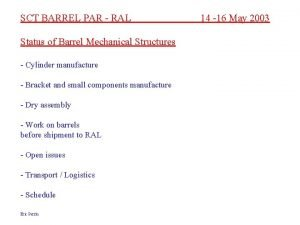 SCT BARREL PAR RAL Status of Barrel Mechanical