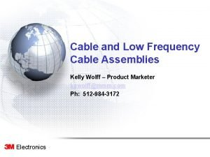 Cable and Low Frequency Cable Assemblies Kelly Wolff
