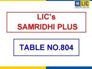 LICs SAMRIDHI PLUS TABLE NO 804 SAMRIDHI PLUS