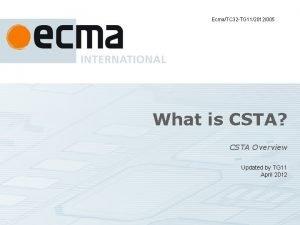 EcmaTC 32 TG 112012005 What is CSTA CSTA